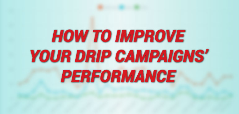 How to improve your drip campaigns' performance